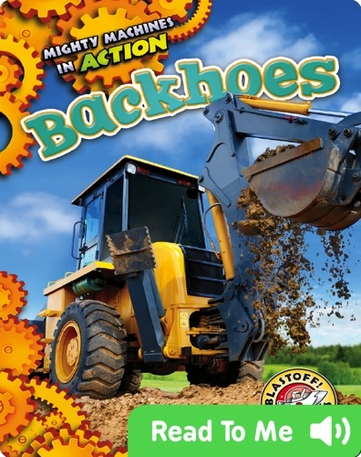 Mighty Machines in Action: Backhoes