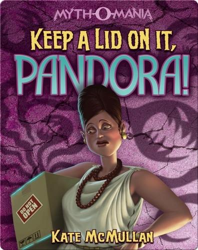 Keep a Lid on It, Pandora!