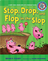#2 Stop, Drop, and Flop in the Slop: A Short Vowel Sounds Book with Consonant Blends