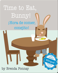 Time to Eat, Bunny! / ¡Hora de comer, conejito!
