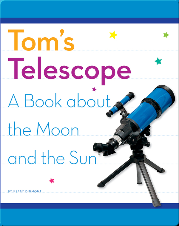 Tom's Telescope: A Book about the Moon and the Sun