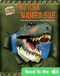 A T. rex Named Sue: Sue Hendrickson's Huge Discovery