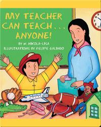 My Teacher Can Teach... Anyone!