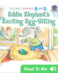 Eddie Elephant's Exciting Egg-Sitting