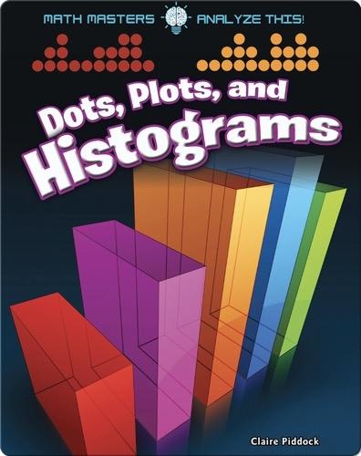 Dots, Plots, and Histograms
