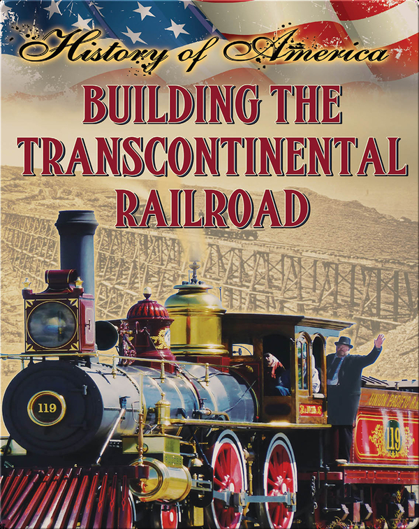 Building The Transcontinental Railroad