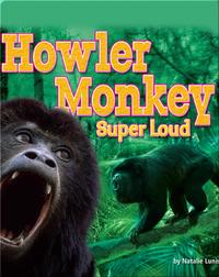 Howler Monkey: Super Loud