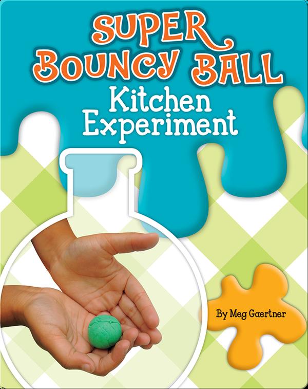 Super Bouncy Ball Kitchen Experiment