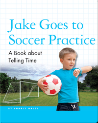 Jake Goes to Soccer Practice: A Book about Telling Time