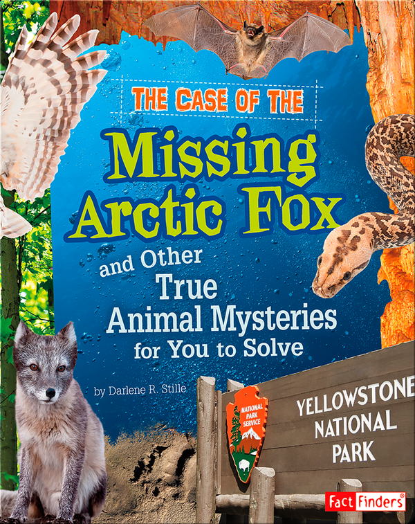 Case of the Missing Arctic Fox and Other True Animal Mysteries for You to Solve