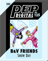 Pep Digital Vol. 125: B&V Friends: SNOW DAY!