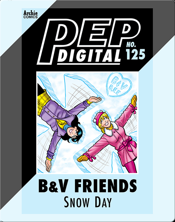 Pep Digital Vol. 125: B&V Friends: SNOW DAY!