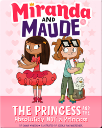 Miranda and Maude #1: The Princess and the Absolutely Not a Princess