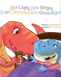 Star Light, Star Bright, Even Dinosaurs Say Good Night