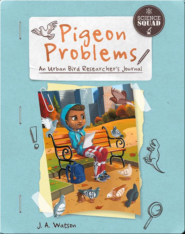 Pigeon Problems: An Urban Bird Researcher's Journal