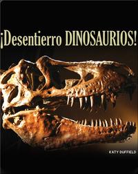 ¡Desentierro dinosaurios!: I Dig Dinosaurs!