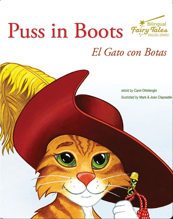 Puss In Boots El Gato Con Botas Children S Book By Carol Ottolenghi With Illustrations By Mark Clapsadle Joan Clapsadle Discover Children S Books Audiobooks Videos More On Epic