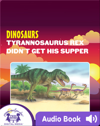 Dinosaurs: Tyrannosaurus Rex Didn't Get His Supper