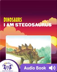 Dinosaurs: I Am Stegosaurus