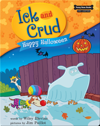 Ick and Crud: Happy Halloween (Book 6)