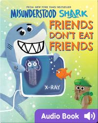 Misunderstood Shark-Friends Don't Eat Friends