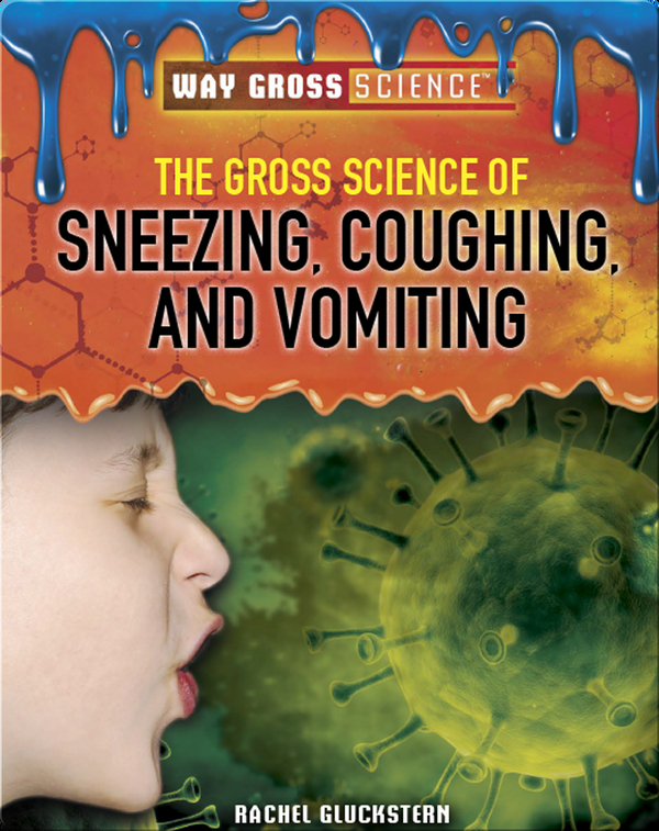 The Gross Science of Sneezing, Coughing, and Vomiting