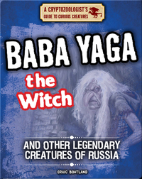 Baba Yaga the Witch and Other Legendary Creatures of Russia