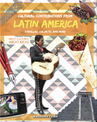 Cultural Contributions from Latin America: Tortillas, Color TV, and More