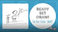 Ready Set Draw: The Boy from Swap!