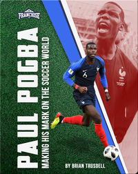Paul Pogba: Making His Mark on the Soccer World