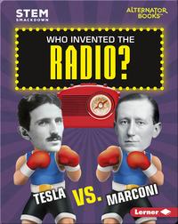 Who Invented the Radio?: Tesla vs. Marconi