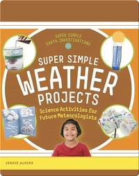 Super Simple Weather Projects: Science Activities for Future Meteorologists