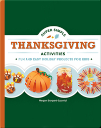 Super Simple Thanksgiving Activities: Fun and Easy Holiday Projects for Kids