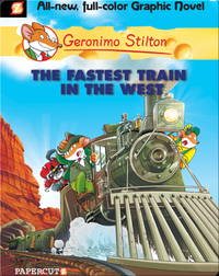 Geronimo Stilton Graphic Novel #13: The Fastest Train in the West