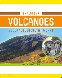 Exploring Volcanoes: Volcanologists at Work!