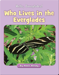 Hello, Everglades!: Who Lives in the Everglades