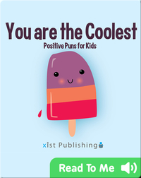 You are the Coolest: Positive Puns for Kids