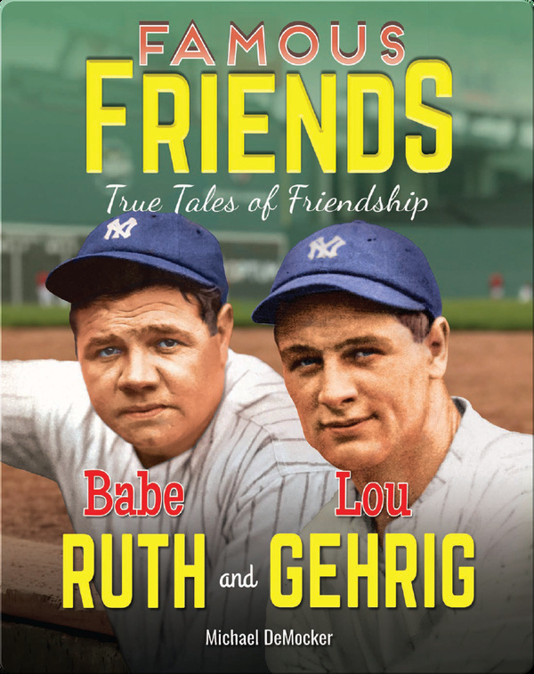 Famous Friends: Babe Ruth and Lou Gehrig