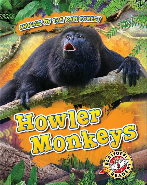 Animals of the Rain Forest: Howler Monkeys