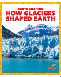 Earth Shapers: How Glaciers Shaped Earth