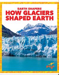 Earth Shapers: How Glaciers Shaped Earth