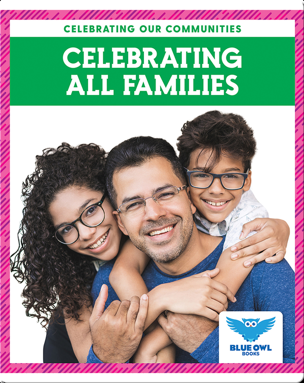 Celebrating Our Communities: Celebrating All Families