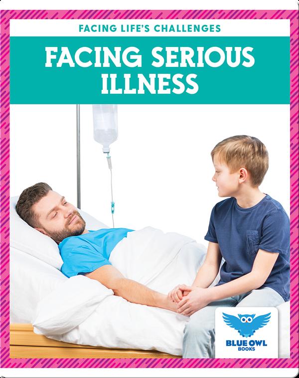 Facing Life's Challenges: Facing Serious Illness