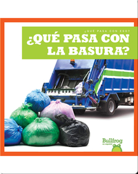 ¿Qué pasa con la basura? (Where Does Garbage Go?)