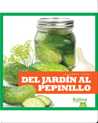 Del jardín al pepinillo (From Garden to Pickle)