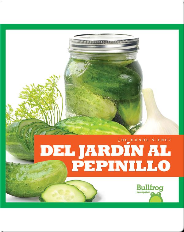Del jardín al pepinillo (From Garden to Pickle)