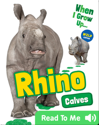 When I Grow Up: Rhino Calves