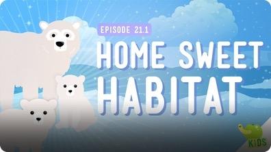 Crash Course Kids: Home Sweet Habitat