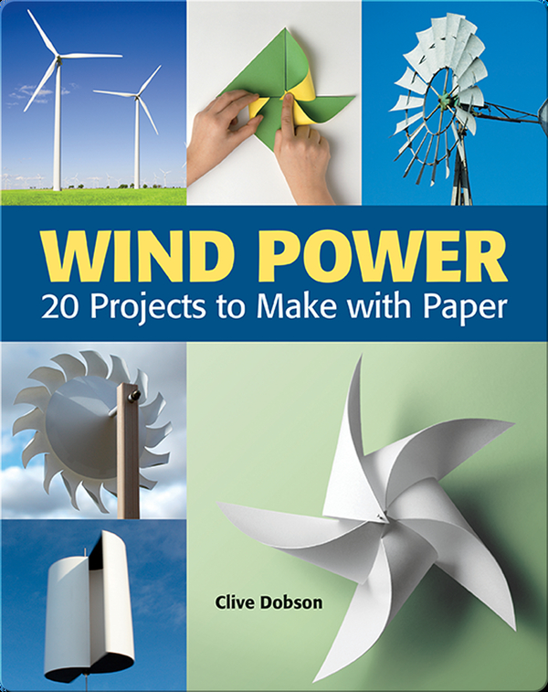 Wind Power: 20 Projects to Make with Paper