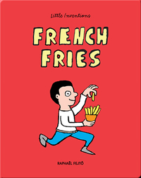Little Inventions: French Fries